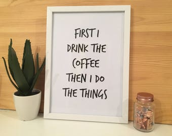 First I Drink The Coffee Then I Do The Things Black And White Typography Framed Print