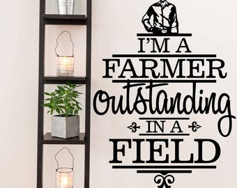 I'm a Farmer Outstanding in a Field Farm and Garden Vinyl Wall Quote