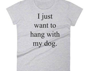 I Just Want To Hang With My Dog Shirt // Dog Mom T-Shirt// Dog Mom Gift // Dog Lover Shirt // Funny Dog Shirt // Cute Dog Shirt // Dog Gift