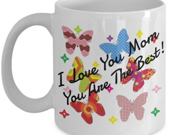 I love you mom coffee mug. You are the best mom coffee mug. Mugs With Butterflies. A great gift for your very special mom!