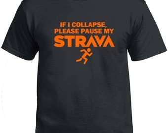 Strava Tshirt - if i collapse please pause my strava running runner 5k 10k 13.1 26.2