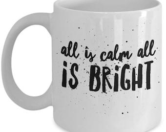Religious Christmas mug - all is calm all is bright - Unique gift mug for him, her, mom, dad, kids, husband, wife, boyfriend, men, women