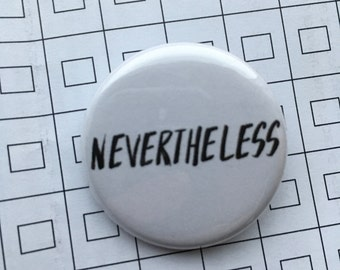 """NEVERTHELESS!  1.25"""" pinback button. Oh, do persist!"""