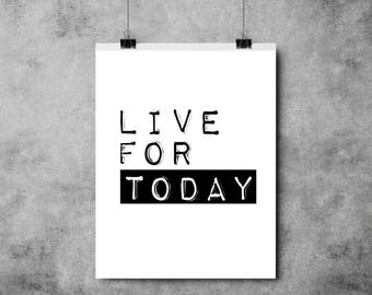 Positive / Motivational - Live for Today - Positivity - Black and White Print - A3/A4 - Typography