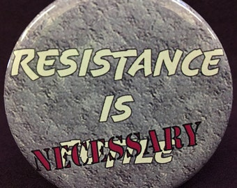 From my little corner of resistance to yours... Resistance is Necessary button.