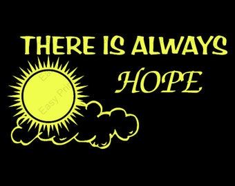 HOPE!  Everyone needs hope!  Always look to sunny days!