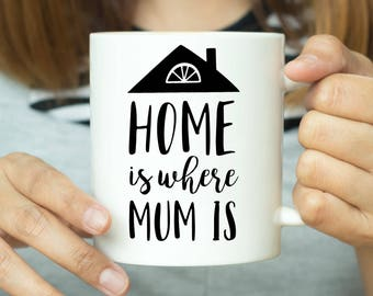 Home Is Where Mum Is - Mug For Mum, Gift For Mum, Mothers Day, Mothers Gift, Gift for Mother, Gift For Her, Home Mug, Cute Mug, Gift Mug