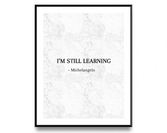 Michelangelo, I'm Still Learning, Quote Poster, Wall Art Poster Print with Instant Printable Digital Download