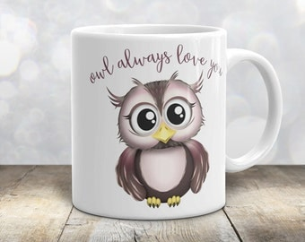 Owl Always Love You Mug - Cute Pink and Brown Owl - 11oz or 15oz