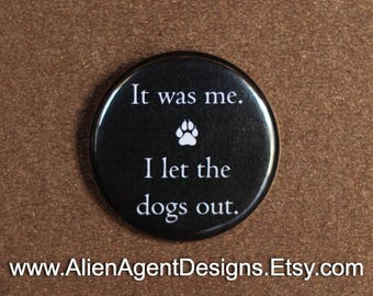 It Was Me. I Let the Dogs Out - Puppy Paw Print - Pinback Button Badge