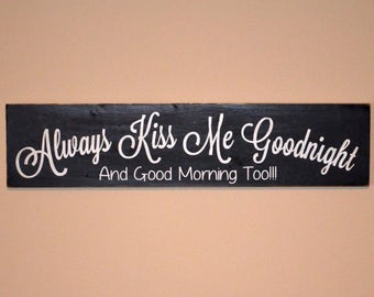 Always Kiss Me Goodnight And Good Morning Too!!! Wooden sign - Wooden Decor - Nursery Sign - Anniversary Sign
