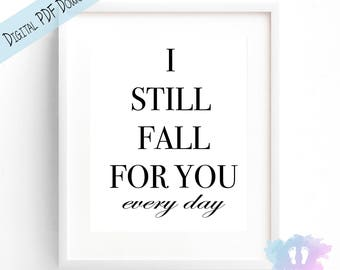 I still fall for you every day  - Wall Art - Instant Digital PDF Download - Quote Prints - Office Home Decor - PRINTABLE 8x10in