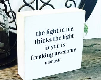 The light in me namaste | Our Chunky fun freestanding quote block signs make great affordable gifts they'll love for any occasion
