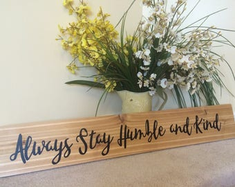 Always Stay Humble and Kind Wooden Sign