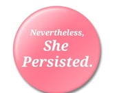 ON SALE Nevertheless, She Persisted, Button, Lapel Pin, Anna Joyce, Portland, OR