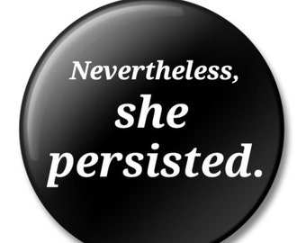 ON SALE Nevertheless, She Persisted, Black, Button, Lapel Pin, Anna Joyce, Portland, OR