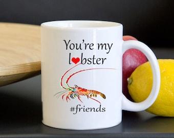 You're My Lobster Mug - Lobster Coffee Mugs - Beach House Gift - Friends TV Show Mug - Mugs with Sayings - Rachel and Ross Lobster Mug