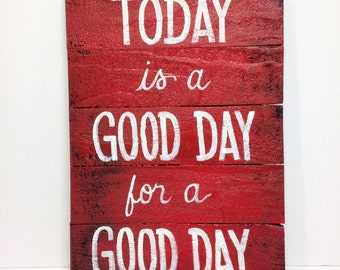 Today is a good day for a GOOD DAY sign inspirational wall hanging wood pallet craft happy friend gift Trimble Crafts original art rustic