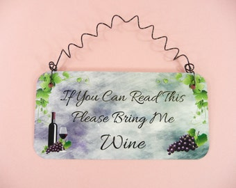 SIGN If You Can Read This Please Bring Me Wine Lovers Grapes Red White Gift Grapevines Wine Bottle Glass Metal Sign Gift For Her