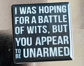 I was hoping for a battle of wits...custom made 1.5x1.5 inch magnet