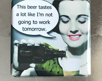 This beer tastes... Custom made 1.5 x 1.5 magnet