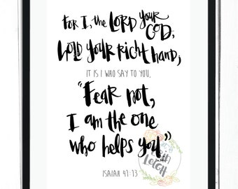 "For I, the Lord your God, hold your right hand, it is I who say to you, ""Fear not, I am the one who helps you.""  Isaiah 41:13, Bible verse"