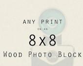 Cyber Monday Sale Wood Art: Any print mounted on an 8x8 wood photo block-  Chicago Decor, Paris Photos, Office Decor, Wall Decor-8x8