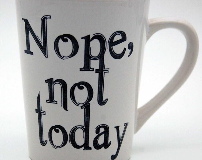 Nope not today, Funny coffee mug, Sarcastic coffee mug, coffee mug, coffee cup, unique coffee mug,sassy mug,gag gift, sarcastic mug
