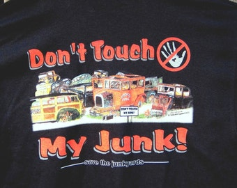 Don't Touch My Junk T-Shirt  ( Apparel for going to junkyards, swap meets, flea markets, yard sales and even the dump ))