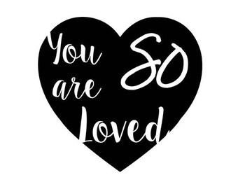 You Are So Loved SVG, PNG,