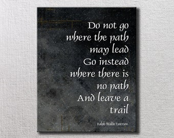 Go where there is no Path - 16x20 Canvas Word Art Print - Ralph Waldo Emerson Do not go where the path may lead, Leave a Trail
