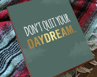 Don't Quit Your Daydream - Daydream - Daydream Prints - Daydream Believer - Green and Gold - Wood Block Art Print