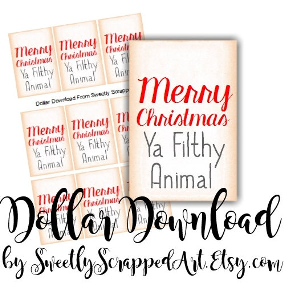Merry Christmas Ya Filthy Animal, Instant Download, Dollar Download, DIY, Packaging, Holiday Tags, Gift Wrap