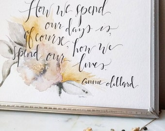 How We Spend Our Days 8x10 Watercolor Annie Dillard Hand Lettered Quote Floral