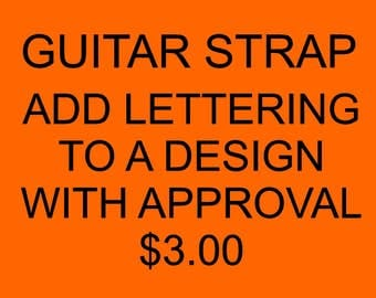 Add Lettering To a design for Guitar Straps with approval