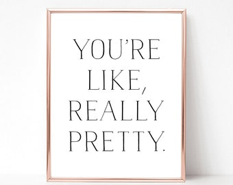 SALE -50% You're Like Really Pretty Digital Print Instant Art INSTANT DOWNLOAD Printable Wall Decor