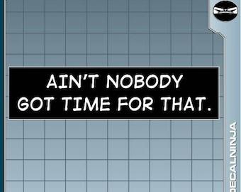 Ain't Nobody Got Time For That Funny Meme Geek bumper sticker