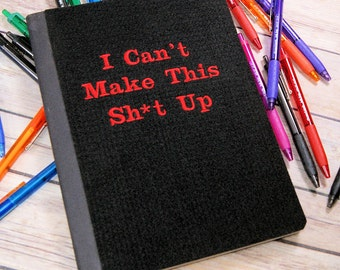 Can't Make This Sh*t Up -  Embroidered Blank Journal Notebook MTCoffinz