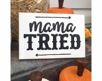 MAMA TRIED Sign Wall Art Plaque Southern Belle Farmhouse Country Girl Living Vintage StyleWooden U Pick Color