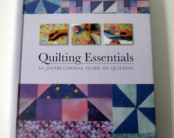 Quilting Essentials, An Instructional Guide to Quilting
