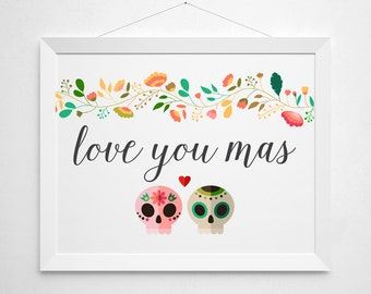 Love You Mas - wedding print wall decor art - sugar skull day of the dead mexican home casa colorful modern quote sign script lettered art
