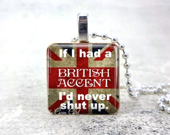 If I had a BRITISH ACCENT I'd never shut up Necklace - Funny British Quote Jewelry - Union Jack Flag Charm British English Pride Pendant