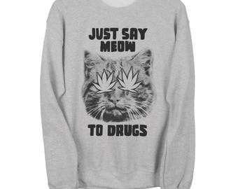 Pot Leaf Cat Sweater - Just Say Meow To Drugs Unisex Sweatshirt