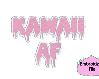 EMBROIDERY FILE: Kawaii AF Dripping Letters Word - Embroidery Machine Design