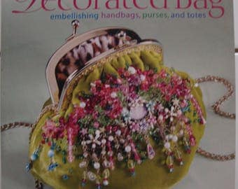 The Decorated Bag: Embellishing Handbags, Purses, and Totes