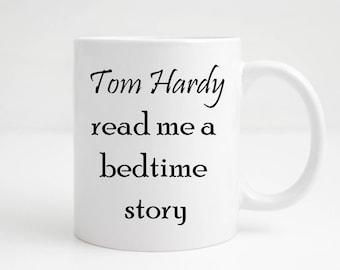 Tom Hardy - Tom Hardy Mug - Mother's Day Gift - Tom Hardy Design - Coffee Mug - Taboo - Tom's Bedtime Story