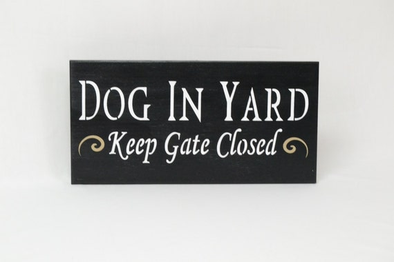 dogs in yard keep gate closed or dog in yard 12x6 solid wood. Black Bedroom Furniture Sets. Home Design Ideas