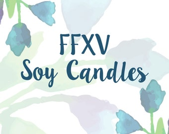 Final Fantasy XV (FFXV) Inspired Soy Candles