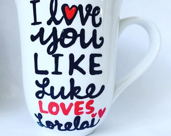 I love you like Luke loves Lorelai-  luke and lorelai forever- Gilmore Girls coffee mug- Gilmore Girls quotes stars hollow