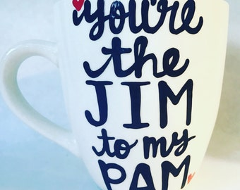 You're the Jim to my Pam- Pam and Jim- The Office Funny coffee mug- office humor- gifts for your boss- gifts for your coworker - love - funn